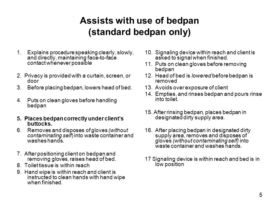 Assists with use of bedpan (standard bedpan only)