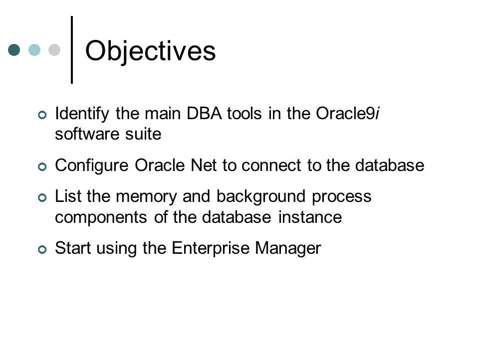 Objectives Identify the main DBA tools in the Oracle9i software suite