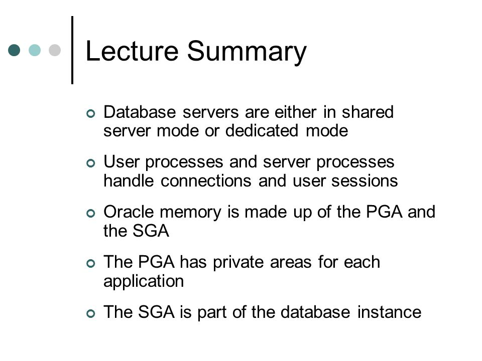 Lecture Summary Database servers are either in shared server mode or dedicated mode.