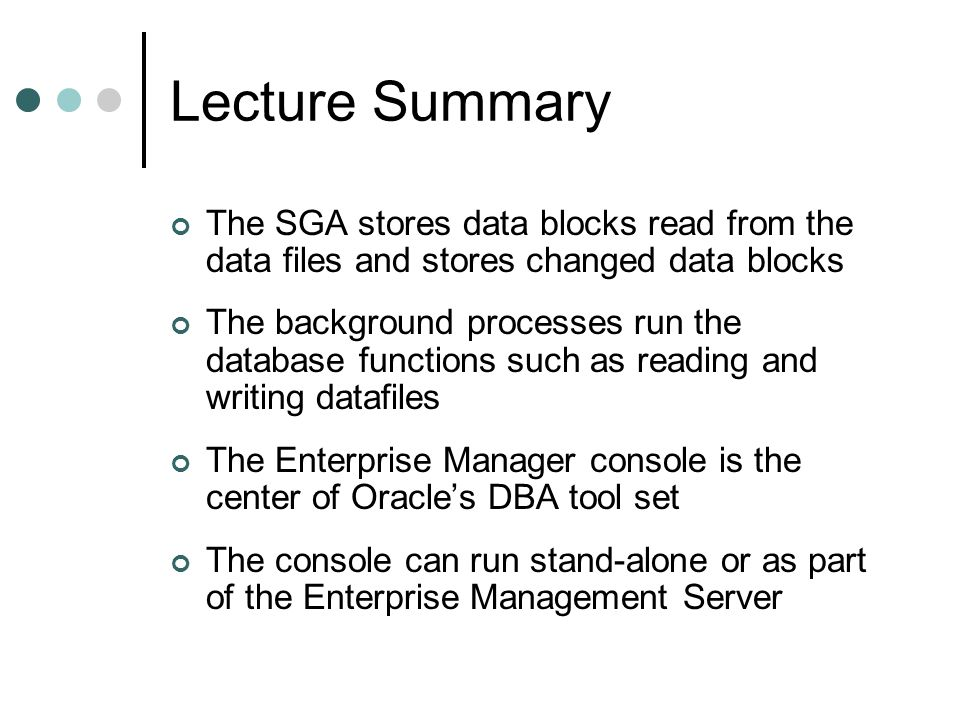 Lecture Summary The SGA stores data blocks read from the data files and stores changed data blocks.