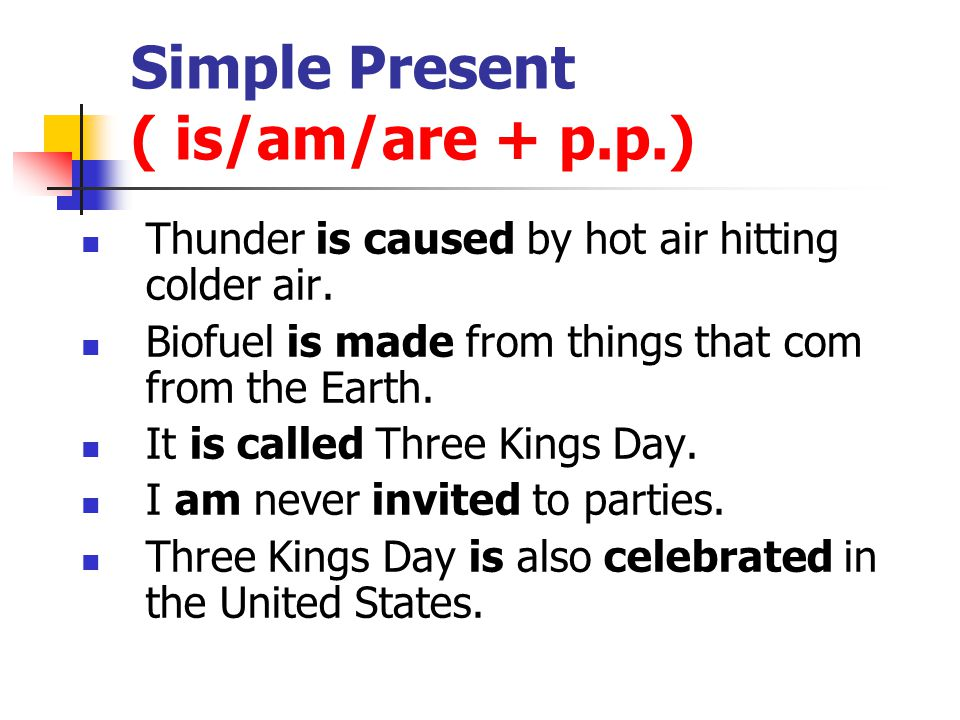 Simple Present ( is/am/are + p.p.)