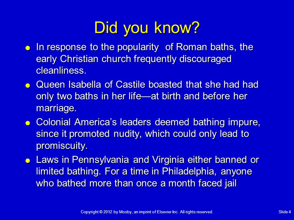 Did you know In response to the popularity of Roman baths, the early Christian church frequently discouraged cleanliness.