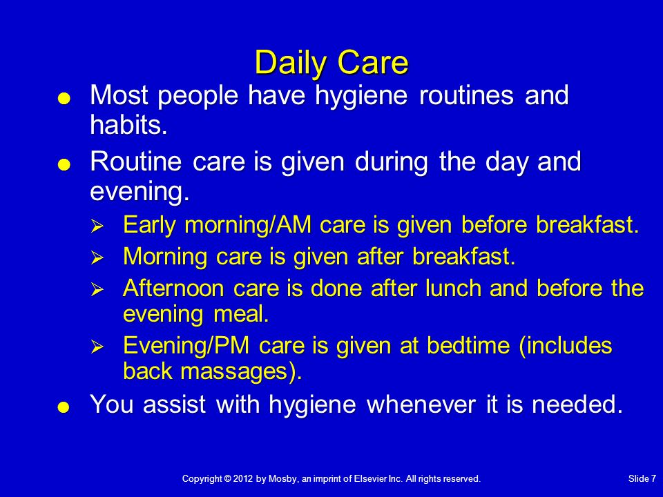 Daily Care Most people have hygiene routines and habits.