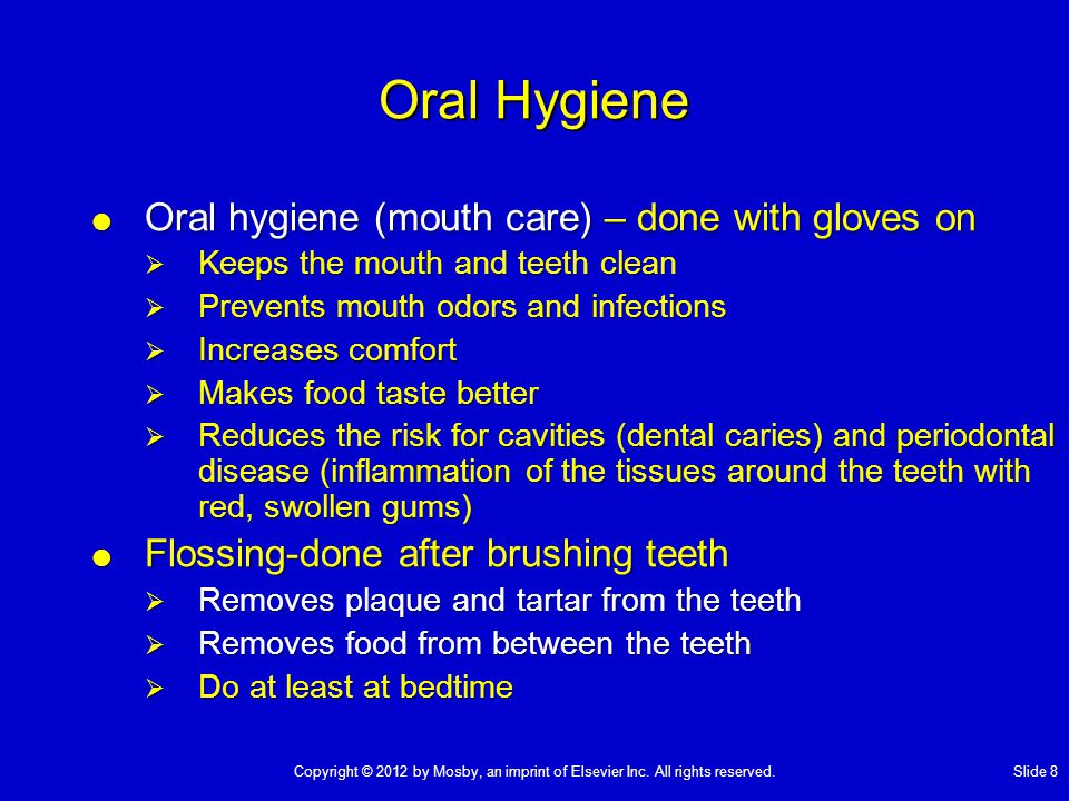 Oral Hygiene Oral hygiene (mouth care) – done with gloves on