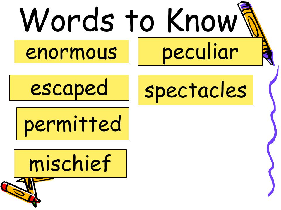 Words to Know peculiar enormous escaped spectacles permitted mischief