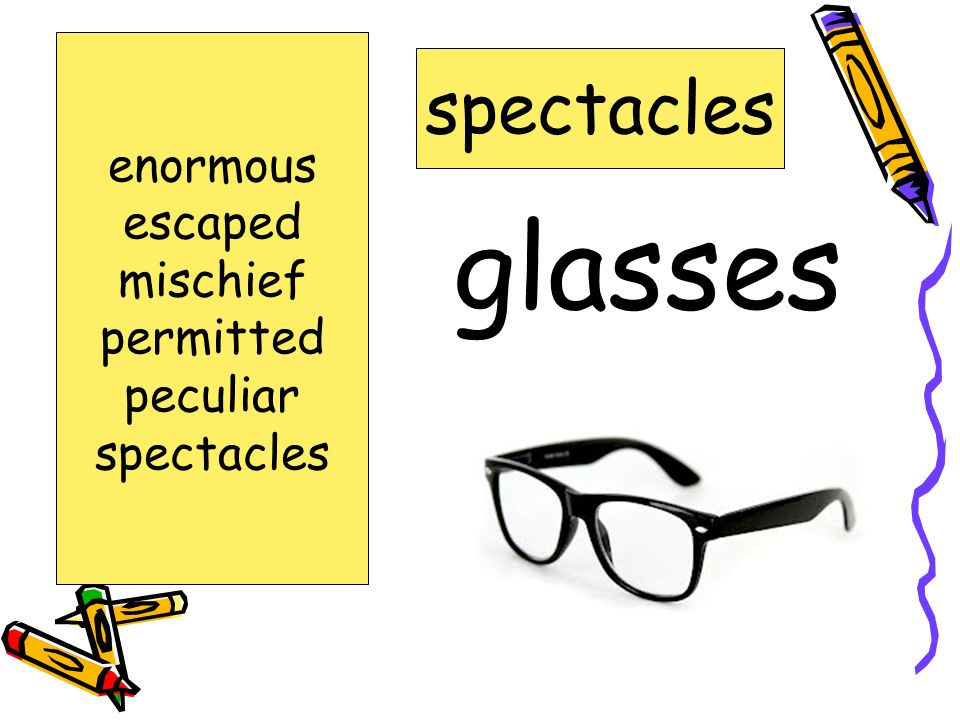 glasses spectacles enormous escaped mischief permitted peculiar