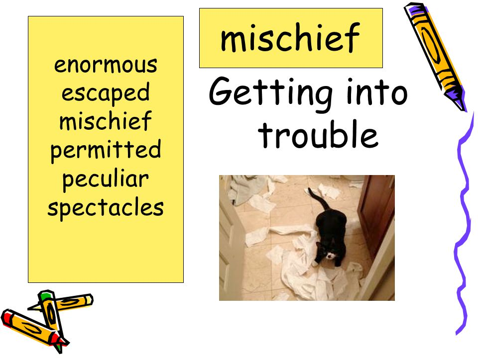 mischief Getting into trouble enormous escaped mischief permitted