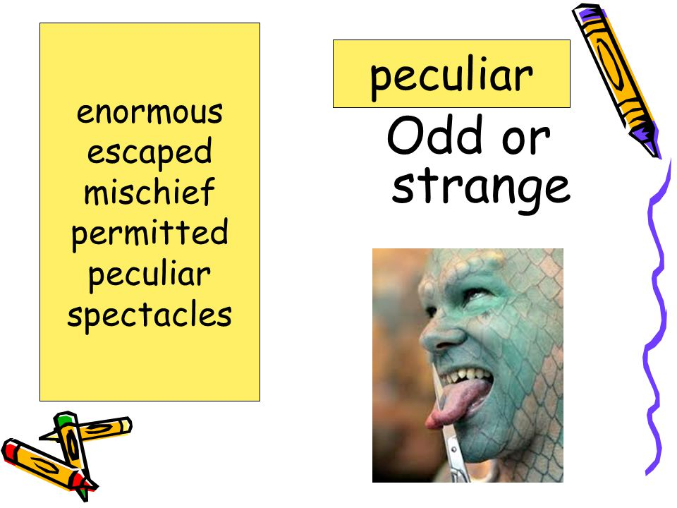 Odd or strange peculiar enormous escaped mischief permitted peculiar