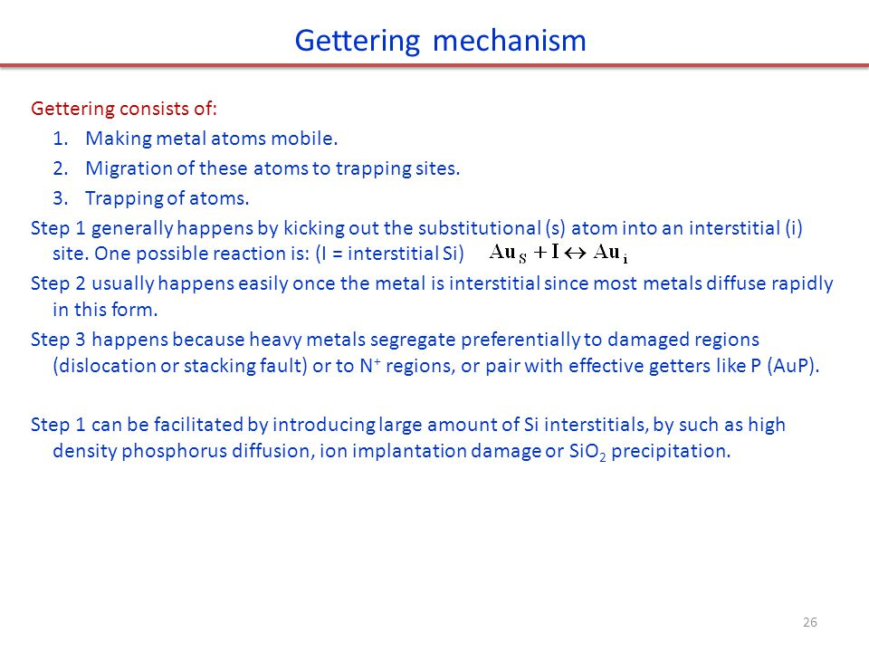 Gettering mechanism Gettering consists of: Making metal atoms mobile.