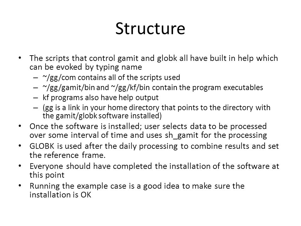 Structure The scripts that control gamit and globk all have built in help which can be evoked by typing name.