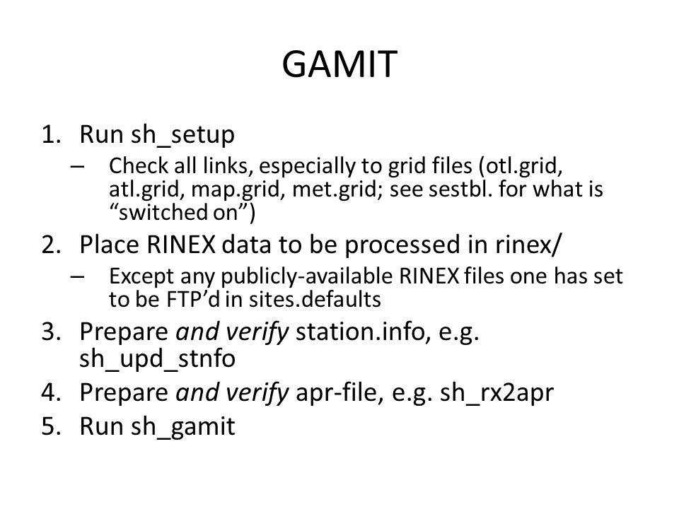 GAMIT Run sh_setup Place RINEX data to be processed in rinex/