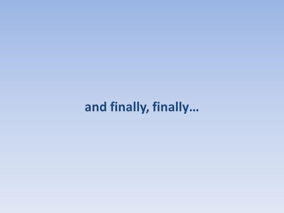 and finally, finally…