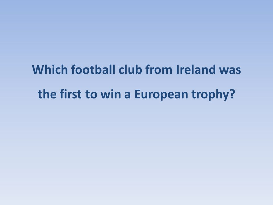 Which football club from Ireland was the first to win a European trophy