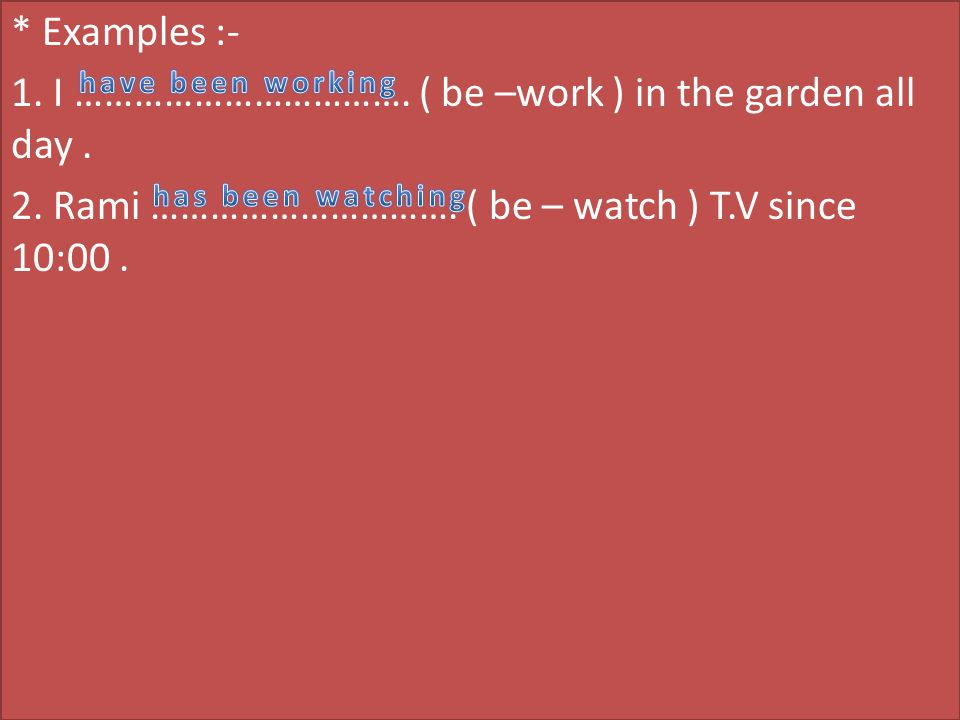 Examples :- 1. I ……………………………. ( be –work ) in the garden all day. 2
