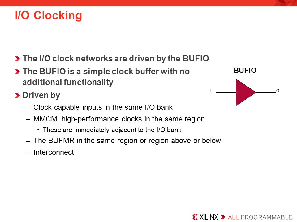 I/O Clocking The I/O clock networks are driven by the BUFIO
