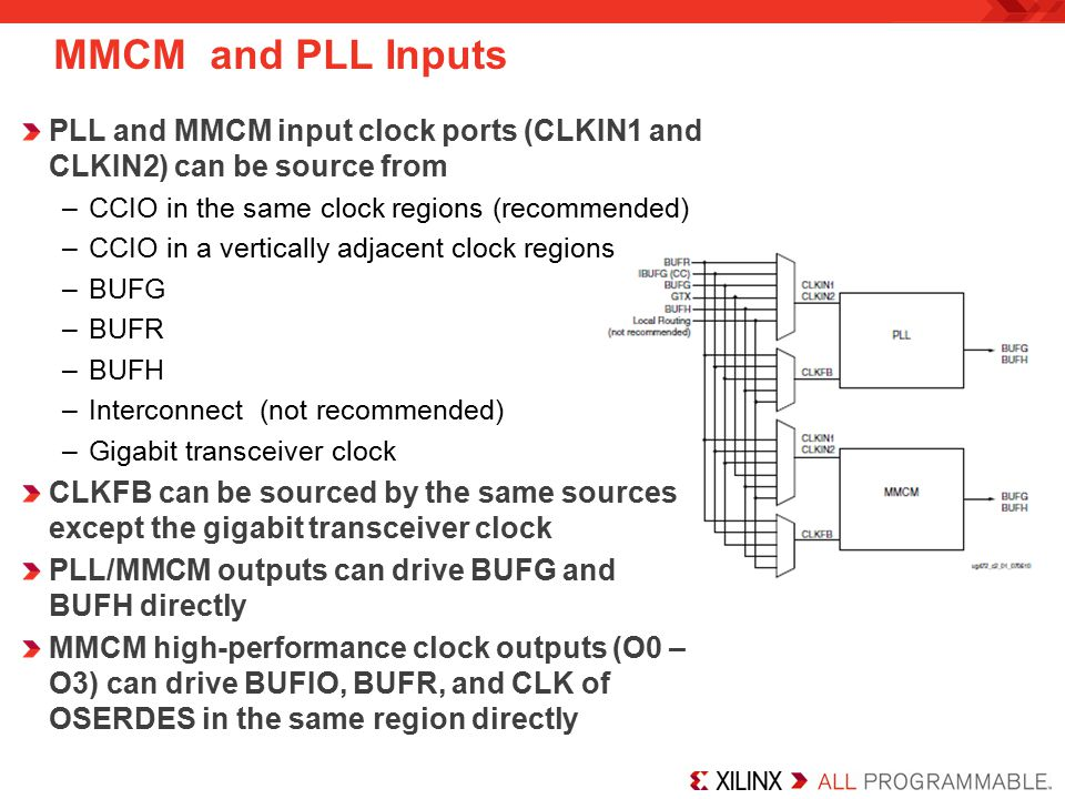 MMCM and PLL Inputs PLL and MMCM input clock ports (CLKIN1 and CLKIN2) can be source from. CCIO in the same clock regions (recommended)