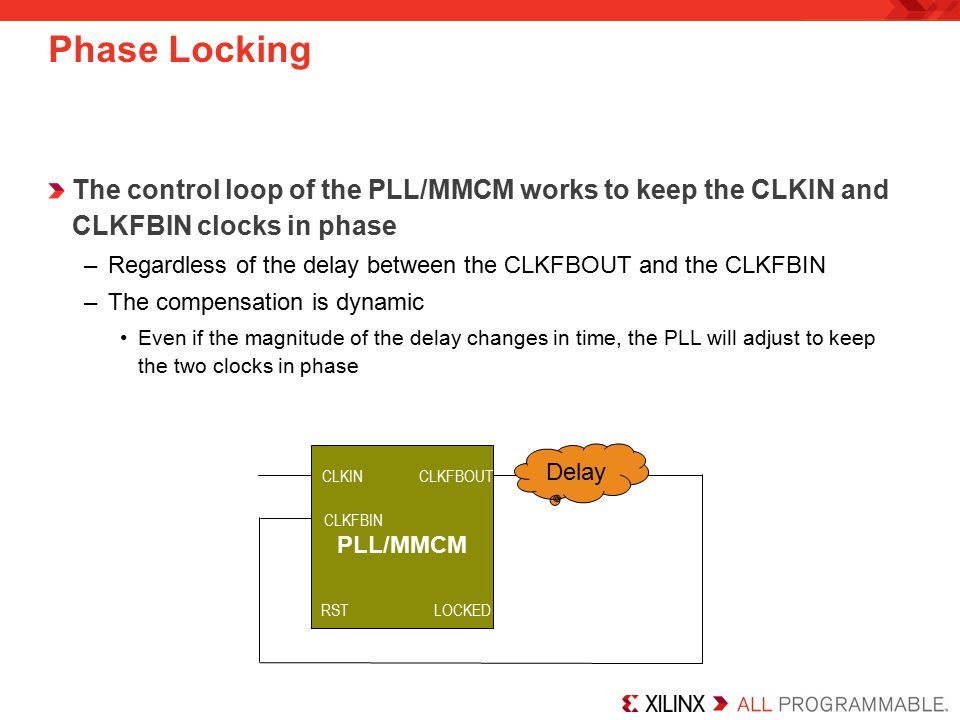 Phase Locking The control loop of the PLL/MMCM works to keep the CLKIN and CLKFBIN clocks in phase.