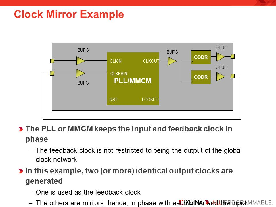 Clock Mirror Example OBUF. ODDR. IBUFG. BUFG. PLL/MMCM. CLKIN. CLKOUT. OBUF. ODDR. CLKFBIN.