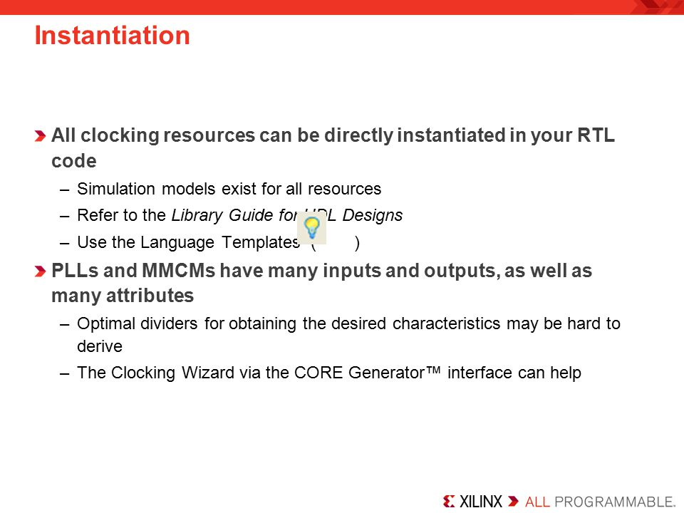 Instantiation All clocking resources can be directly instantiated in your RTL code. Simulation models exist for all resources.