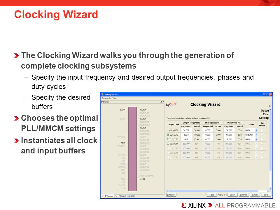 Clocking Wizard The Clocking Wizard walks you through the generation of complete clocking subsystems.