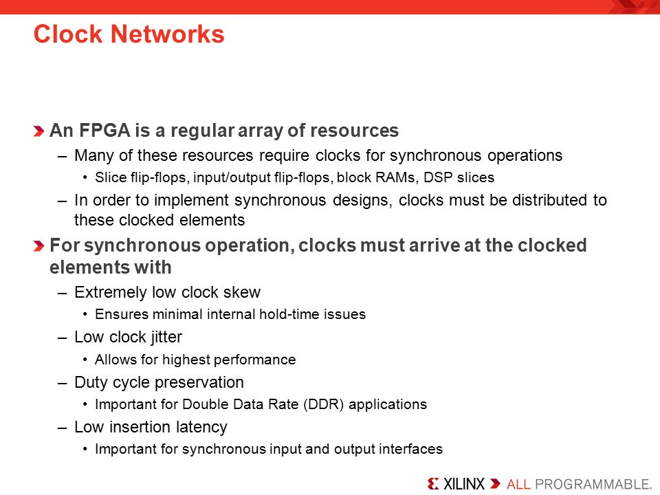 Clock Networks An FPGA is a regular array of resources