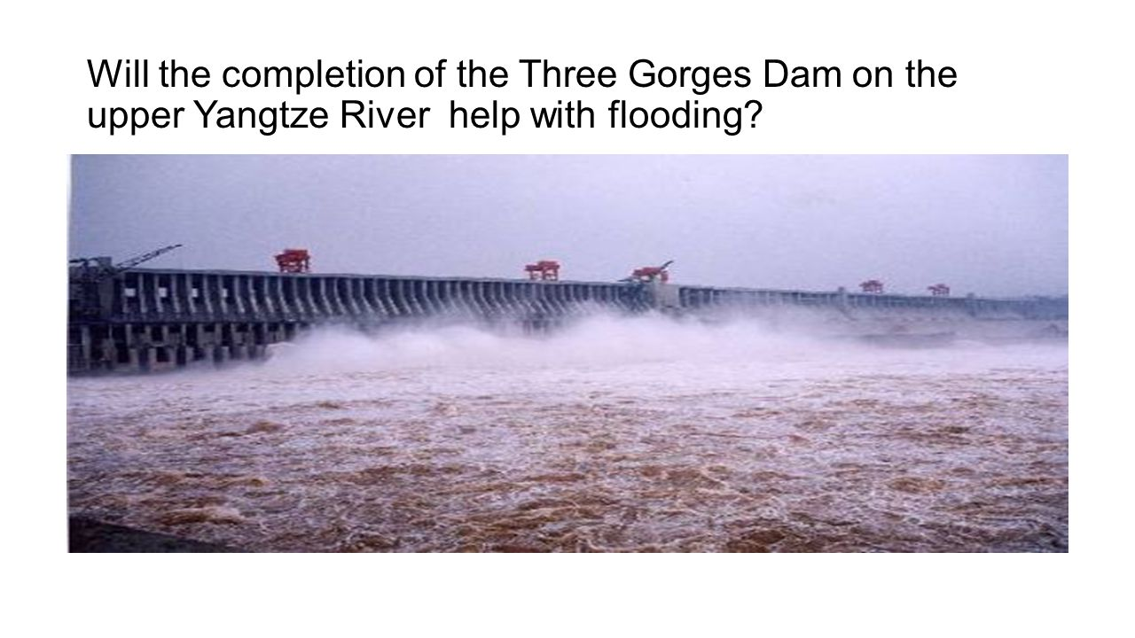Will the completion of the Three Gorges Dam on the upper Yangtze River help with flooding