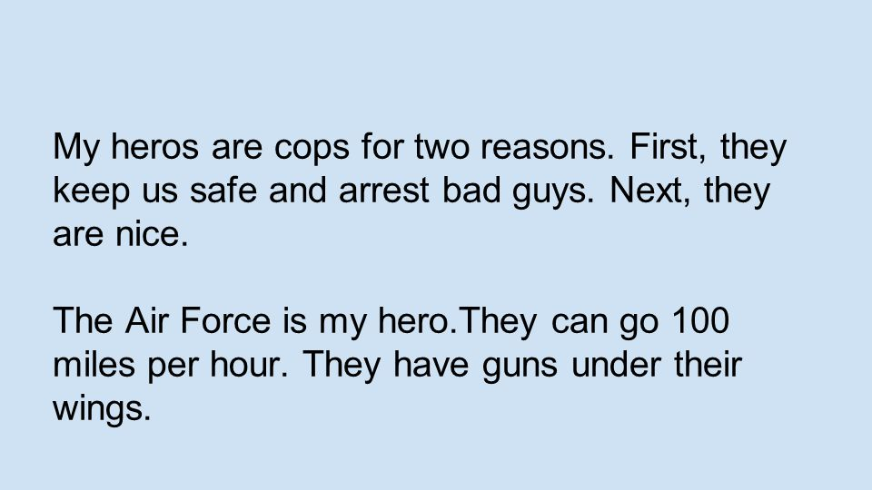 My heros are cops for two reasons