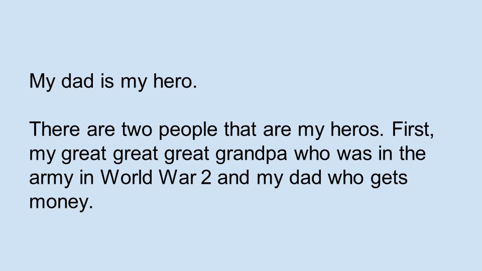 My dad is my hero.