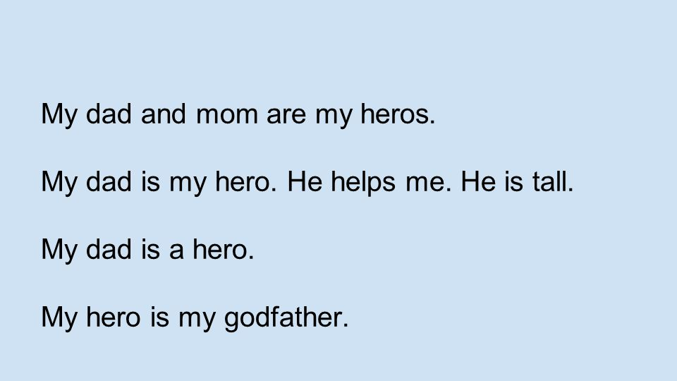 My dad and mom are my heros.