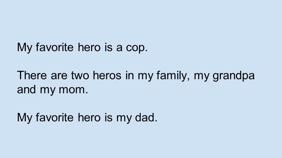 My favorite hero is a cop.
