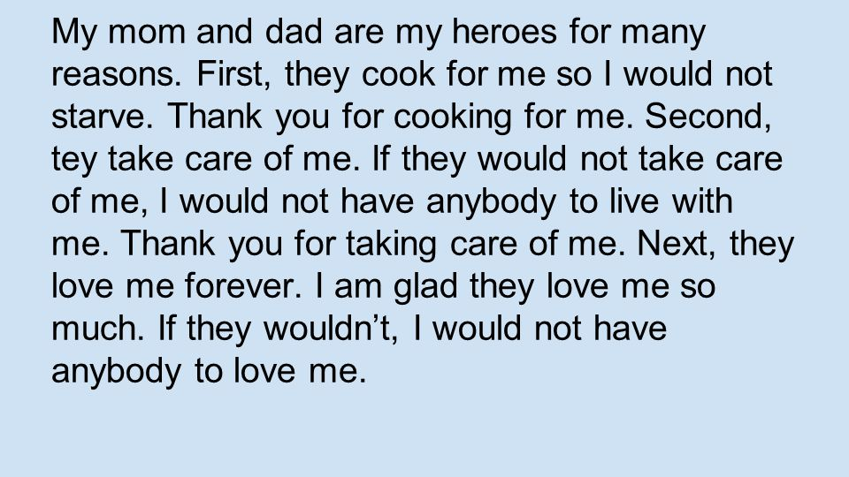 My mom and dad are my heroes for many reasons