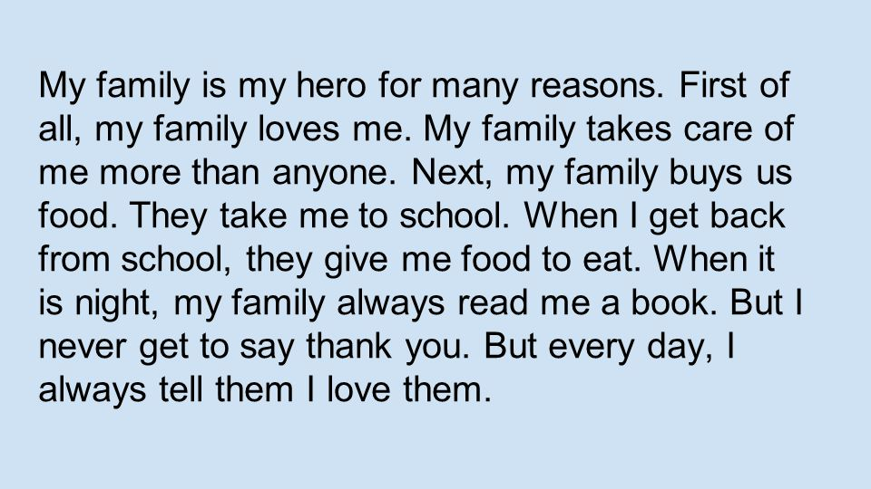 My family is my hero for many reasons. First of all, my family loves me.