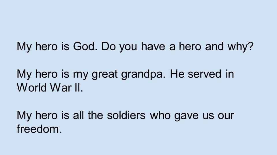 My hero is God. Do you have a hero and why