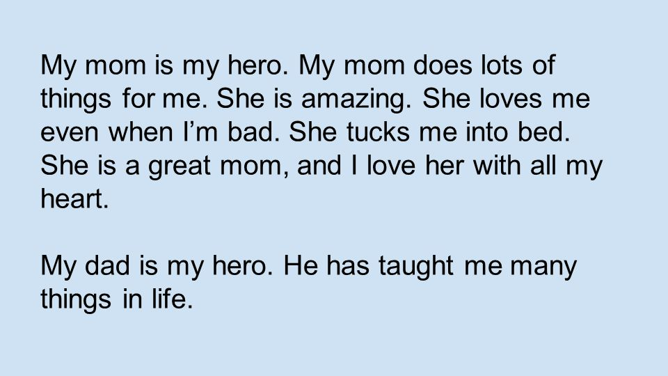 My mom is my hero. My mom does lots of things for me. She is amazing