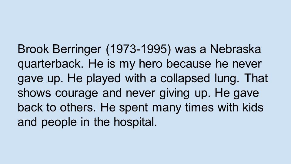 Brook Berringer (1973-1995) was a Nebraska quarterback