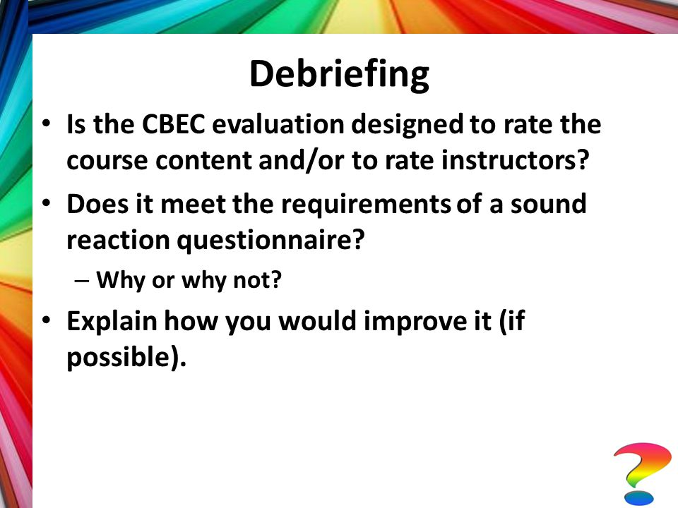 Debriefing Is the CBEC evaluation designed to rate the course content and/or to rate instructors