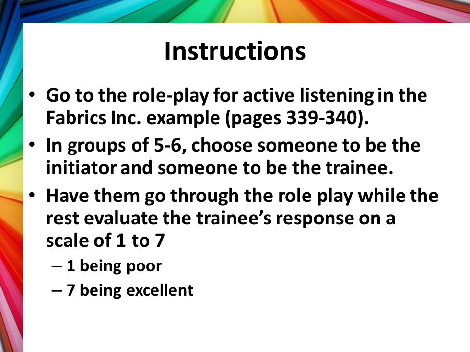 Instructions Go to the role-play for active listening in the Fabrics Inc. example (pages 339-340).