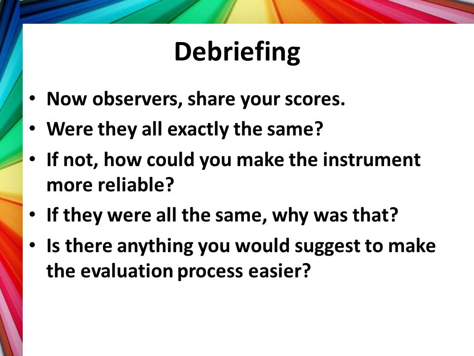 Debriefing Now observers, share your scores.