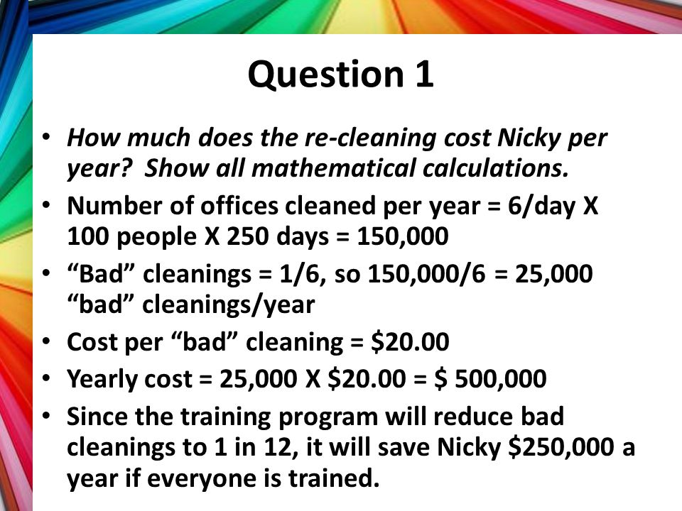 Question 1 How much does the re-cleaning cost Nicky per year Show all mathematical calculations.