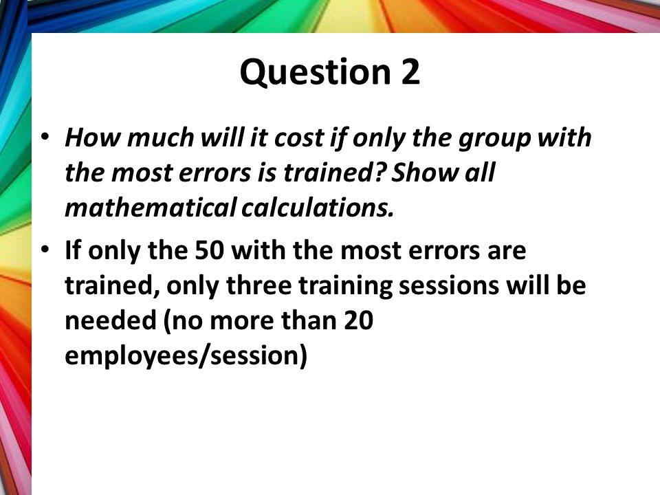 Question 2 How much will it cost if only the group with the most errors is trained Show all mathematical calculations.