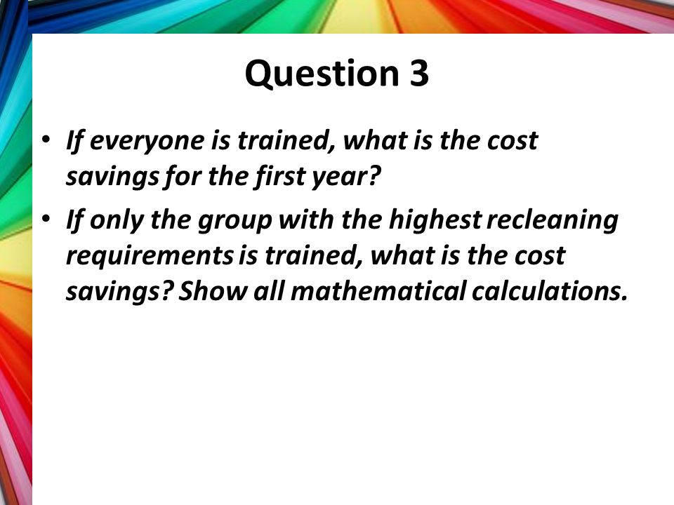 Question 3 If everyone is trained, what is the cost savings for the first year