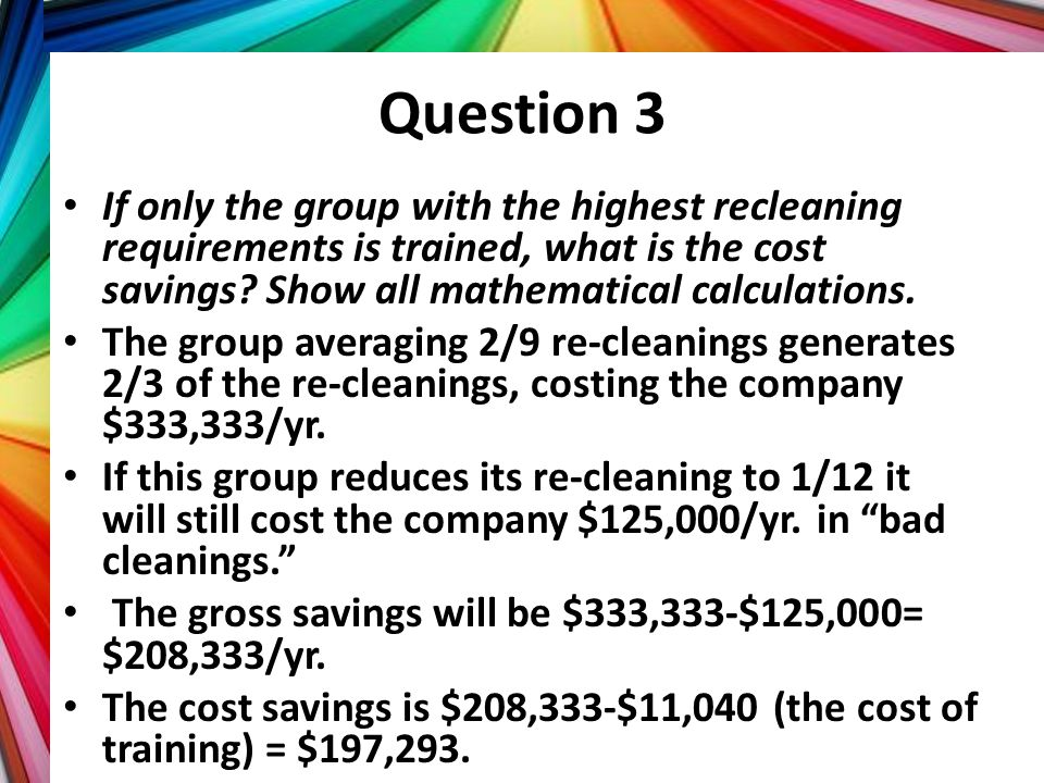 Question 3 If only the group with the highest recleaning requirements is trained, what is the cost savings Show all mathematical calculations.