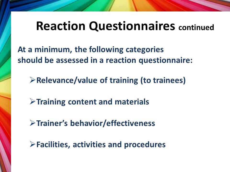 Reaction Questionnaires continued