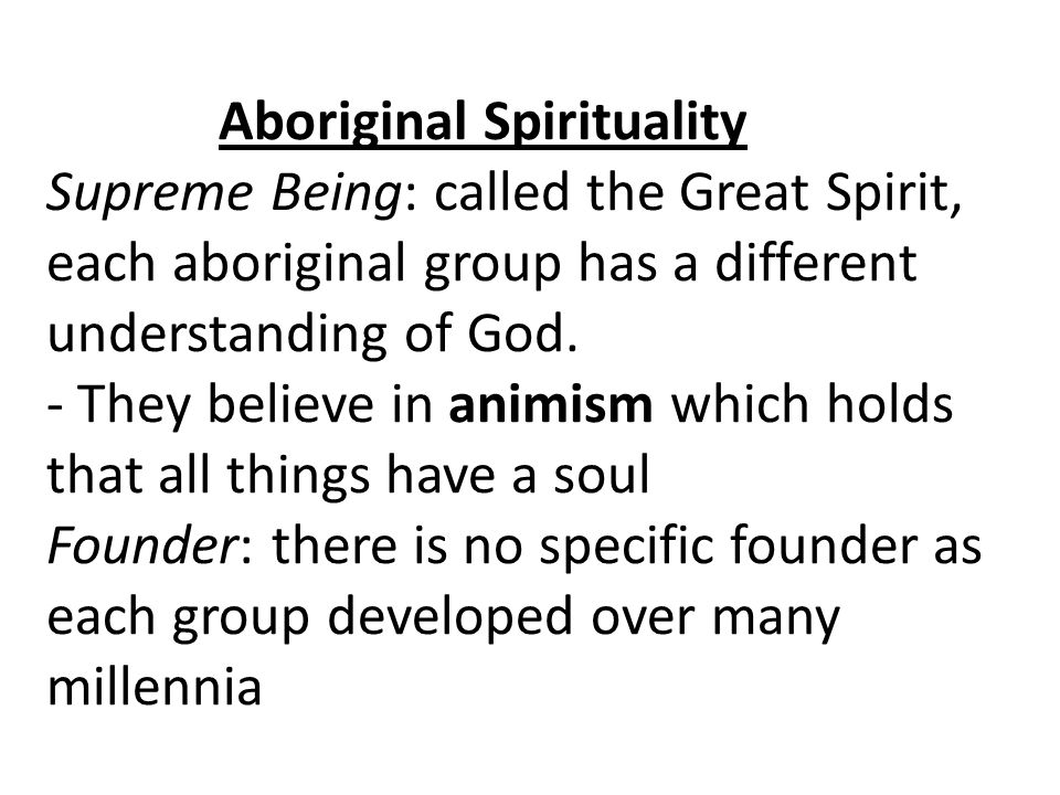 Aboriginal Spirituality Supreme Being: called the Great Spirit, each aboriginal group has a different understanding of God.