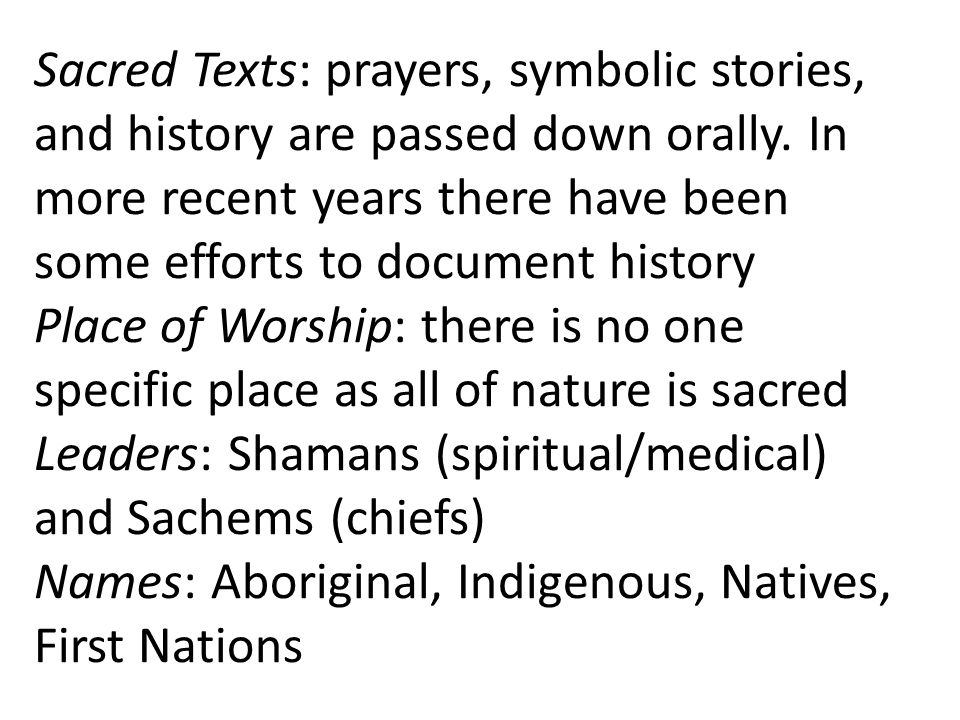Sacred Texts: prayers, symbolic stories, and history are passed down orally.