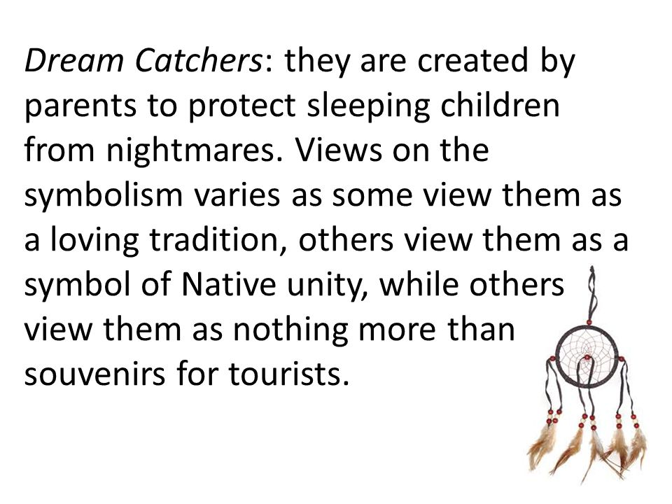 Dream Catchers: they are created by parents to protect sleeping children from nightmares.