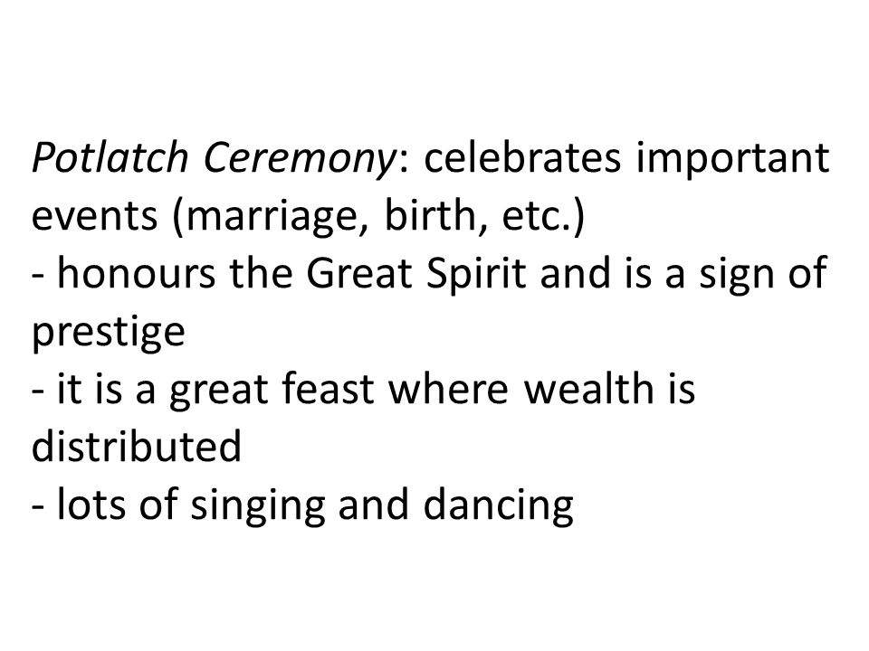 Potlatch Ceremony: celebrates important events (marriage, birth, etc
