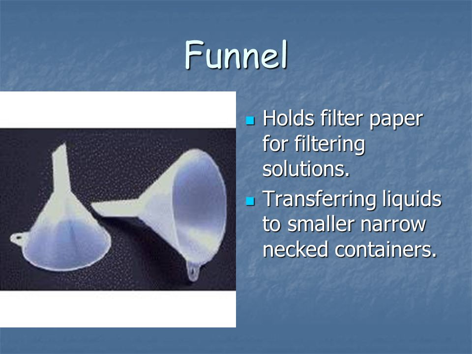 Funnel Holds filter paper for filtering solutions.