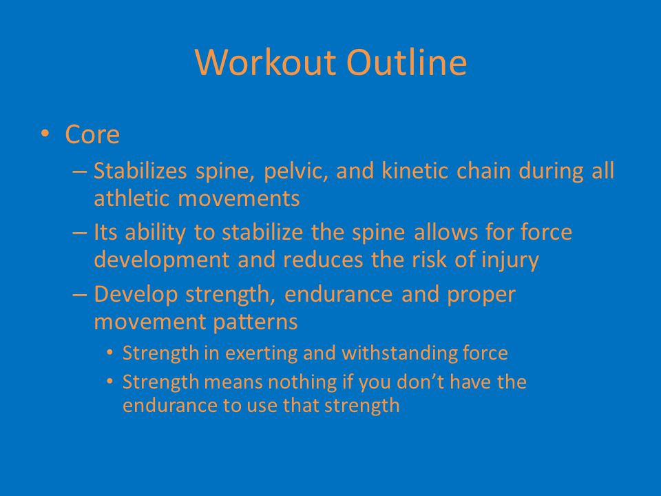 Workout Outline Core. Stabilizes spine, pelvic, and kinetic chain during all athletic movements.
