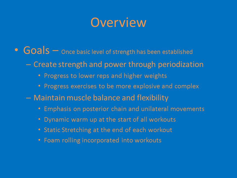 Overview Goals – Once basic level of strength has been established